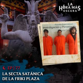 Ep77: La Secta Satánica de la Friki Plaza
