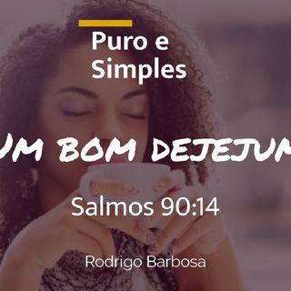 Puro E Simples - Um Bom Dejejum - Salmo 90:14 - Rodrigo Barbosa