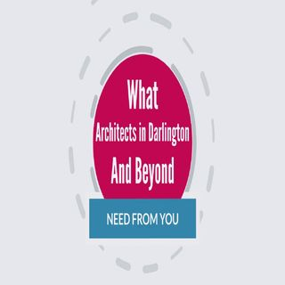 What Architects Darlington And Beyond Need From You