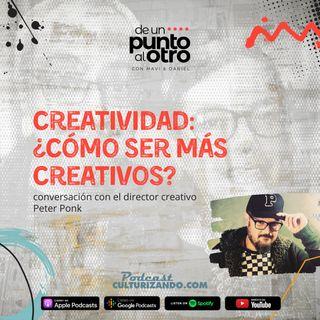 E27 • Creatividad: ¿Cómo ser más creativos? • De un punto al otro • Culturizando