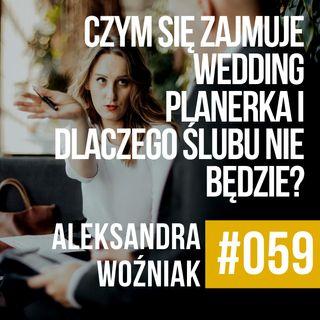 #059 - Aleksandra Woźniak - Czym zajmuje się wedding planerka i dlaczego Ślubu nie będzie?