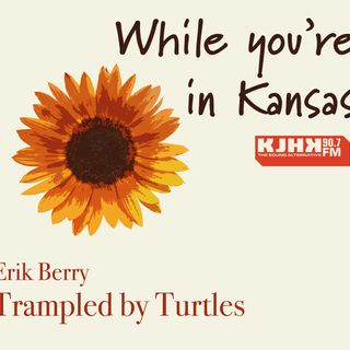 While You're in Kansas: Trampled By Turtles