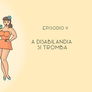 """Magari (A)Mori Episodio 5 """"A Disabilandia si tromba"""""""
