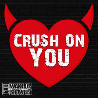 The Wake Up Show's Crush On You
