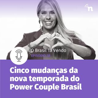 #38 - Cinco novidades que prometem bombar o Power Couple 5!