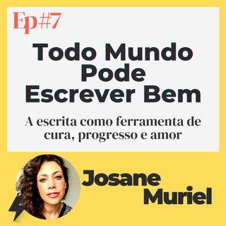 #7 - Todo Mundo PODE escrever bem | Convidada: Josane Muriel