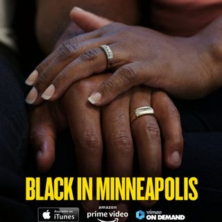 """Episode 312 - Filmmakers from """"Black in Minneapolis"""" on the Film's Relevance in the Age of BLM"""