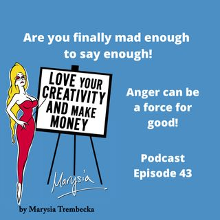 43. Using anger as a positive force to change your life and transform the world