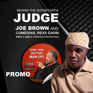 JUDGE JOE BROWN BEHIND THE SCENES -- PROMO --- PATREON MEMBERS