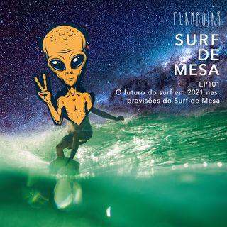 101 - O futuro do surf em 2021 nas previsões do Surf de Mesa