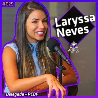Delegada da Polícia Civil Laryssa Neves - AdHoc Podcast #025