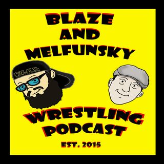 Blaze and Melfunsky Wrestling Podcast #110