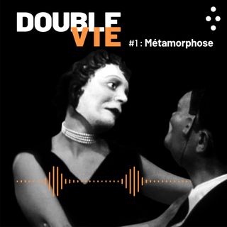 DOUBLE VIE : Episode 1 / Métamorphoses