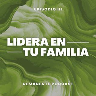 EP 3 - Lidera en tu familia