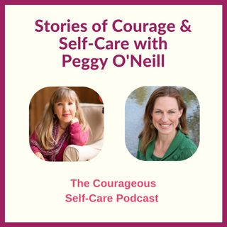 Stories of Courage & Self-Care with Peggy O'Neill