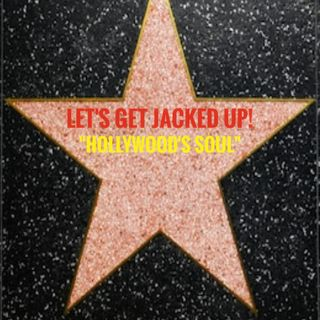 """Hollywood's Soul"" Let's Get Jacked Up!"