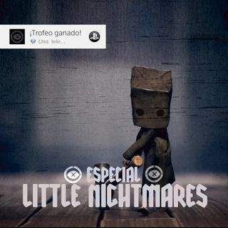 2x07 Especial LITTLE NIGHTMARES