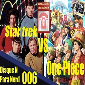 Disque N para Nerd 006: Star Trek vs One Piece