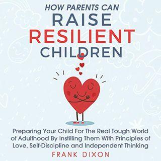 How Parents Can Raise Resilient Children by Frank Dixon ch2