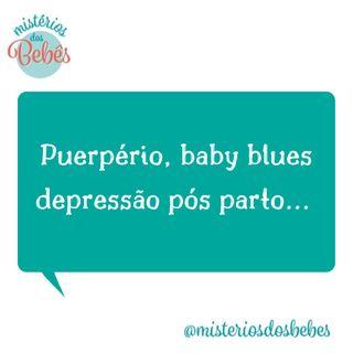 Puerpério, baby blues, depressão pós parto, você sabe identificar?