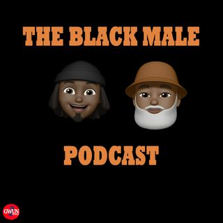 The Black Male Podcast EP 5 - I am okay with a little bit