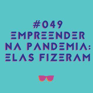 #049 - Empreendedorismo: elas abriram negócios em plena pandemia