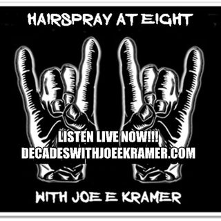 2 HOUR HAIRSPRAY AT EIGHT WITH JOE E KRAMER OCTOBER 10TH 2020