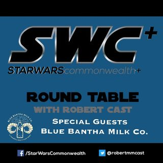 SWC+ Round Table with Robert Cast -  Blue Bantha Milk Co.
