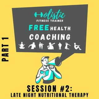 FREE HEALTH COACHING #2: Late Night Nutritional Therapy. Part1.