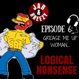 Episode 6 - Grease Me Up Woman, I'm Heading To The Gym