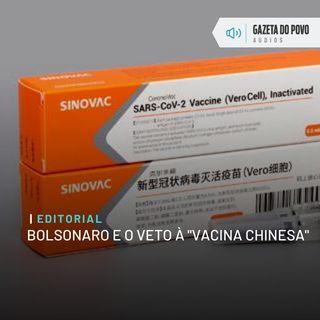 "Editorial: Bolsonaro e o veto à ""vacina chinesa"""