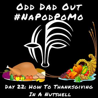 Day 22 #NAPODPOMO How To Thanksgiving In A Nutshell