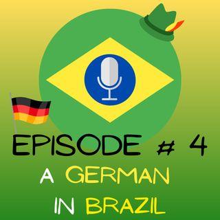 EPISODE 4 - A GERMAN IN BRAZIL