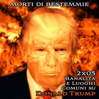 """Morti di Bestemmie 2x05 """"Banalità e luoghi comuni su Donald Trump"""""""