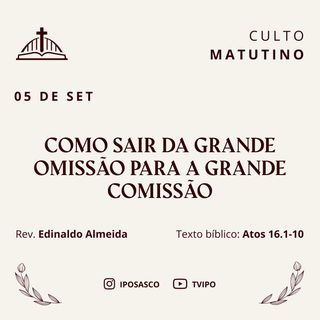 Como sair da Grande Omissão para a Grande Comissão (Atos 16.1-10) - Rev. Edinaldo Almeida