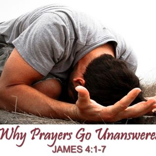 "9-9-18  MESSAGE - ""When Prayers Go Unanswered"""