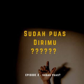 Episode 2 - Sudah Puas?
