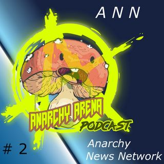 The Anarchy Arena Podcast Presents: The Anarchy News Network #2 - One Nation under Stupidity