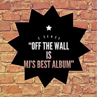 "2 Sense ""Off The Wall is MJ's Best Album"""