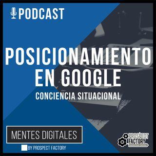 Posicionamiento en Buscadores Google - Conciencia Situacional | Mentes Digitales by Prospect Factory
