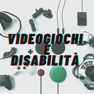Ep. 03 - VIDEOGIOCHI E DISABILITÀ - Due mondi sempre più vicini