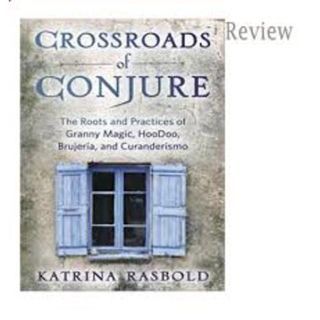 Crossroads of Conjure~Granny Magic, Hoodoo, and more with Katrina Rasbold