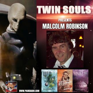 Twin Souls - Malcolm Robinson: Ufo's and Poltergeists - 06/24/2021