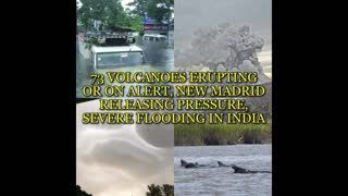 73 VOLCANOES ERUPTING OR ON ALERT, NEW MADRID RELEASING PRESSURE, SEVERE FLOODING IN INDIA