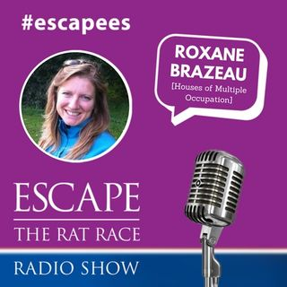 EP55: #Escapees – Roxane Brazeau , Houses of Multiple Occupation