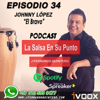 "EPISODIO 34-JOHNNY LÓPEZ ""El Bravo"""