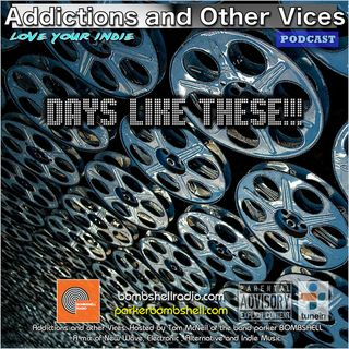 Addictions and Other Vices 305 - Days Like These!!!