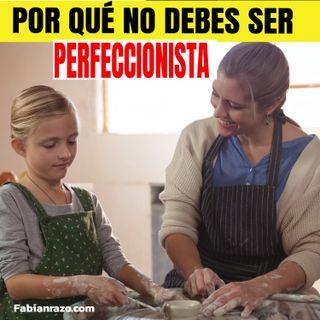 PORQUE NO SER PERFECCIONISTA -  Historias de Superacion - Episodio 80