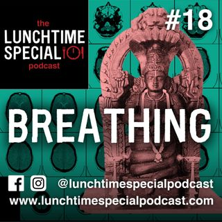 Breathing | Episode 18 | The lunchtime Special Podcast