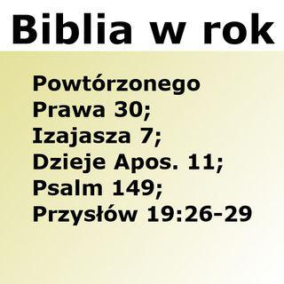 183 - Powtórzonego Prawa 30, Izajasza 7, Dzieje Apostolskie 11, Psalm 149, Przysłów 19:26-29